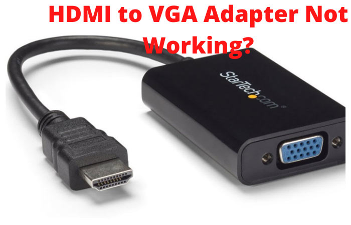 HDMI to VGA adapter not working